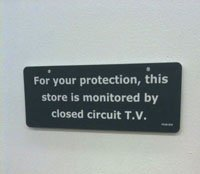 For your protection, this store is monitored by closed circuit T.V.